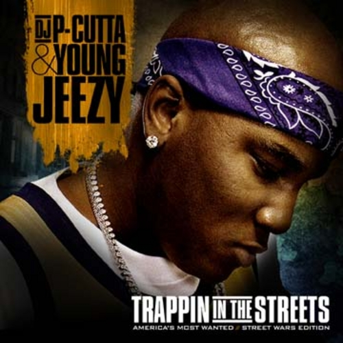 TRAPPIN IN THE STREETS     YOUNG JEEZYYoung Jeezy Trappin Aint Dead